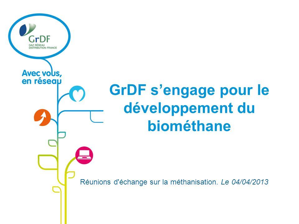 GrDF sengage pour le développement du biométhane Réunions d'échange sur la méthanisation. Le 04/04/2013