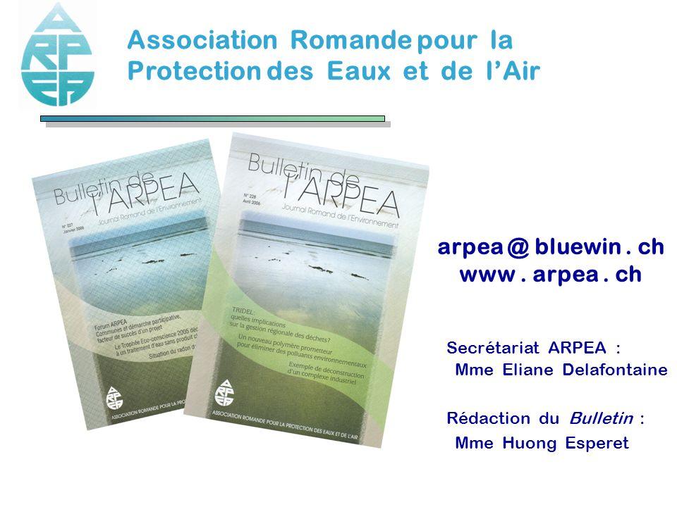 Association Romande pour la Protection des Eaux et de lAir Secrétariat ARPEA : Mme Eliane Delafontaine Rédaction du Bulletin : Mme Huong Esperet arpea