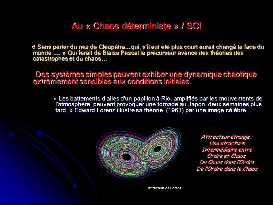 Au « Chaos déterministe » / SCI « Sans parler du nez de Cléopâtre…qui, sil eut été plus court aurait changé la face du monde …. » Qui ferait de Blaise