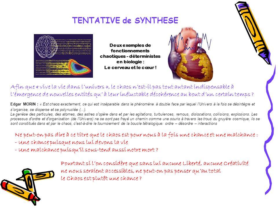 TENTATIVE de SYNTHESE Deux exemples de fonctionnements chaotiques - déterministes en biologie : Le cerveau et le cœur ! Afin que « vive la vie dans lu