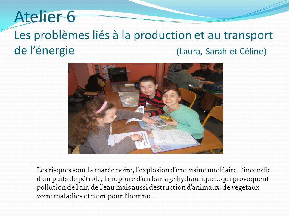 Atelier 6 Les problèmes liés à la production et au transport de lénergie (Laura, Sarah et Céline) Les risques sont la marée noire, lexplosion dune usi
