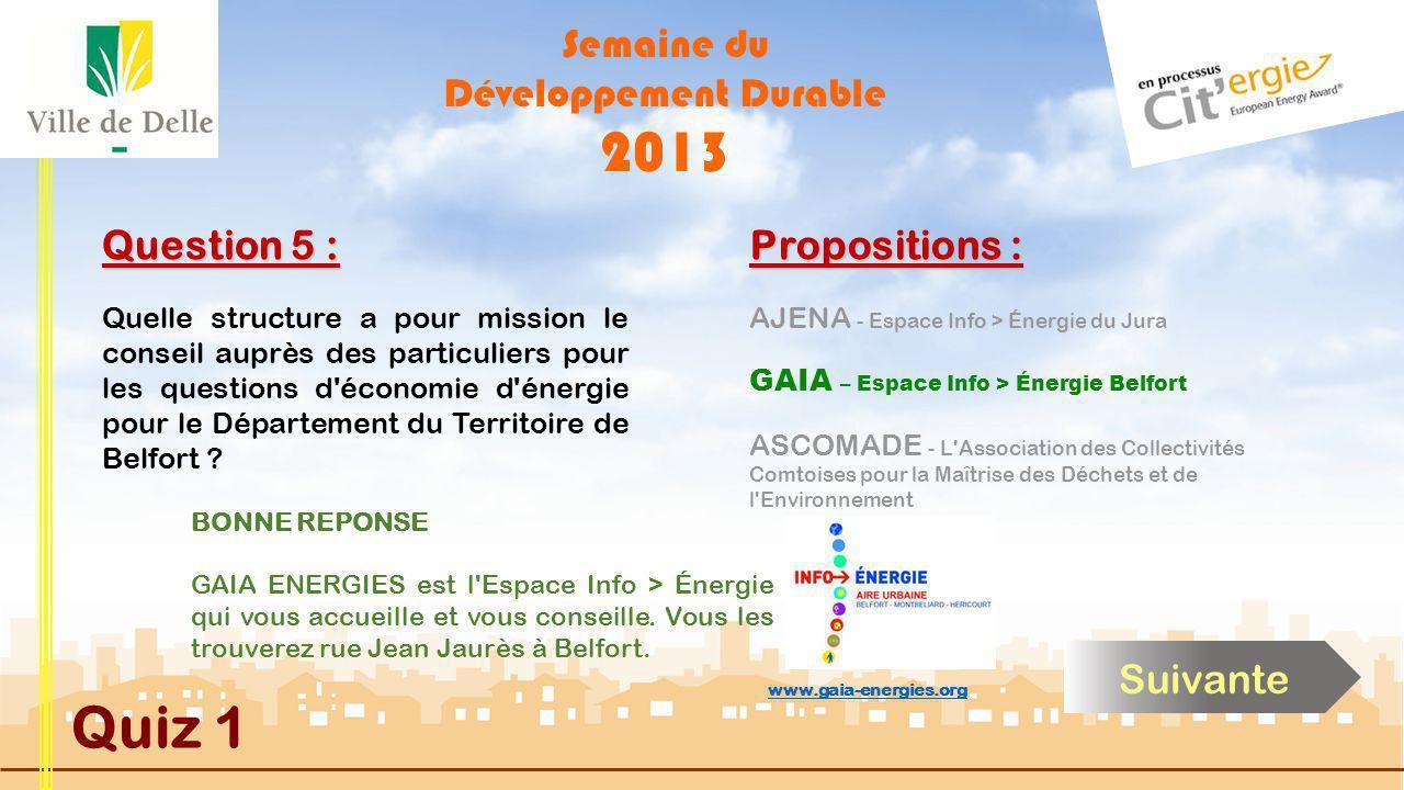 Semaine du Développement Durable 2013 Quiz 1 Question 5 : Quelle structure a pour mission le conseil auprès des particuliers pour les questions d économie d énergie pour le Département du Territoire de Belfort .