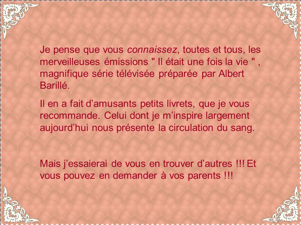 Je pense que vous connaissez, toutes et tous, les merveilleuses émissions Il était une fois la vie , magnifique série télévisée préparée par Albert Barillé.