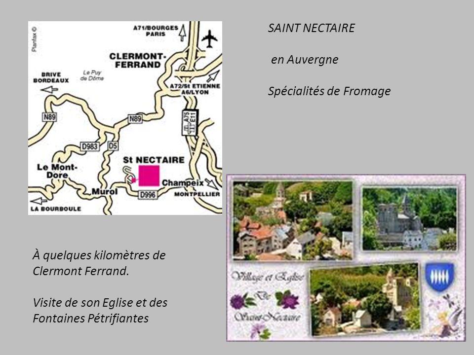 SAINT NECTAIRE en Auvergne Spécialités de Fromage À quelques kilomètres de Clermont Ferrand.
