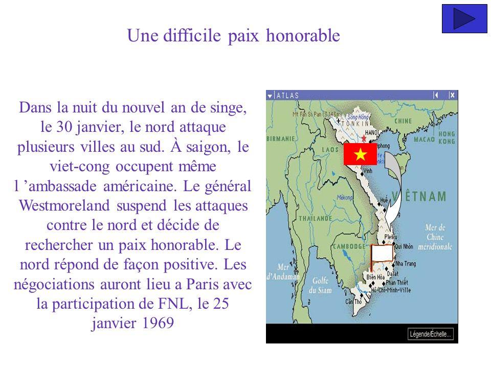 Une difficile paix honorable Dans la nuit du nouvel an de singe, le 30 janvier, le nord attaque plusieurs villes au sud. À saigon, le viet-cong occupe