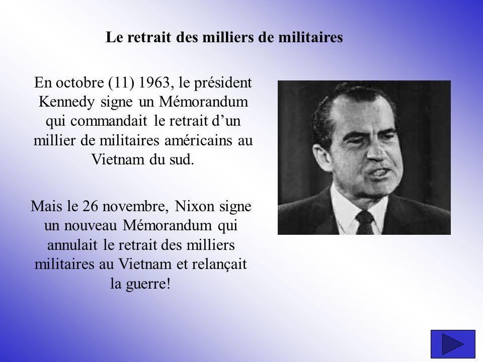 En octobre (11) 1963, le président Kennedy signe un Mémorandum qui commandait le retrait dun millier de militaires américains au Vietnam du sud. Mais