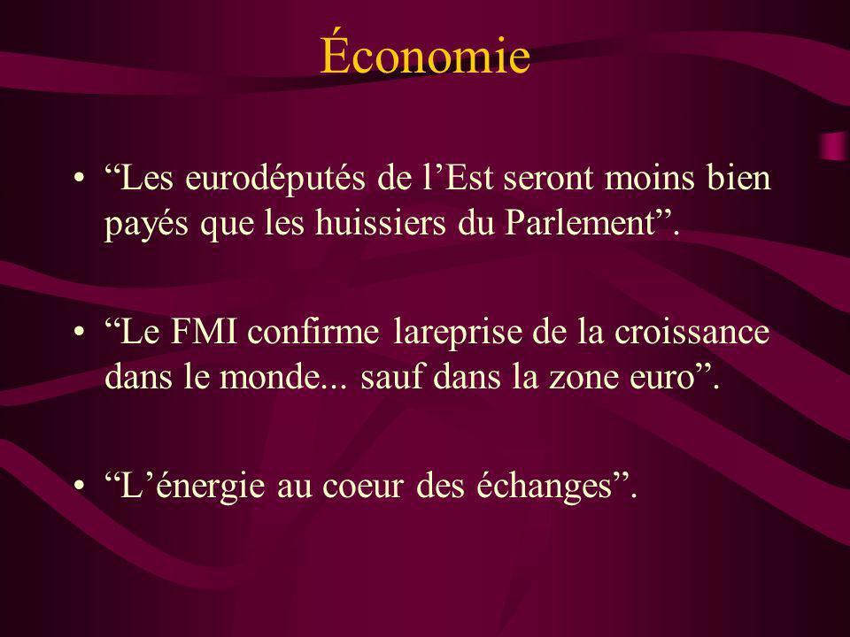 Économie Les eurodéputés de lEst seront moins bien payés que les huissiers du Parlement. Le FMI confirme lareprise de la croissance dans le monde... s