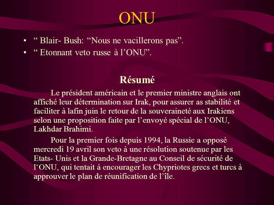 ONU Blair- Bush: Nous ne vacillerons pas. Etonnant veto russe à lONU. Résumé Le président américain et le premier ministre anglais ont affiché leur dé