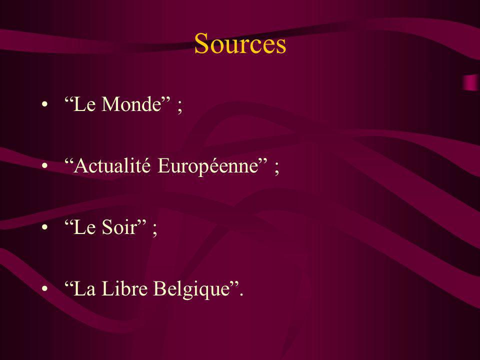 Sources Le Monde ; Actualité Européenne ; Le Soir ; La Libre Belgique.