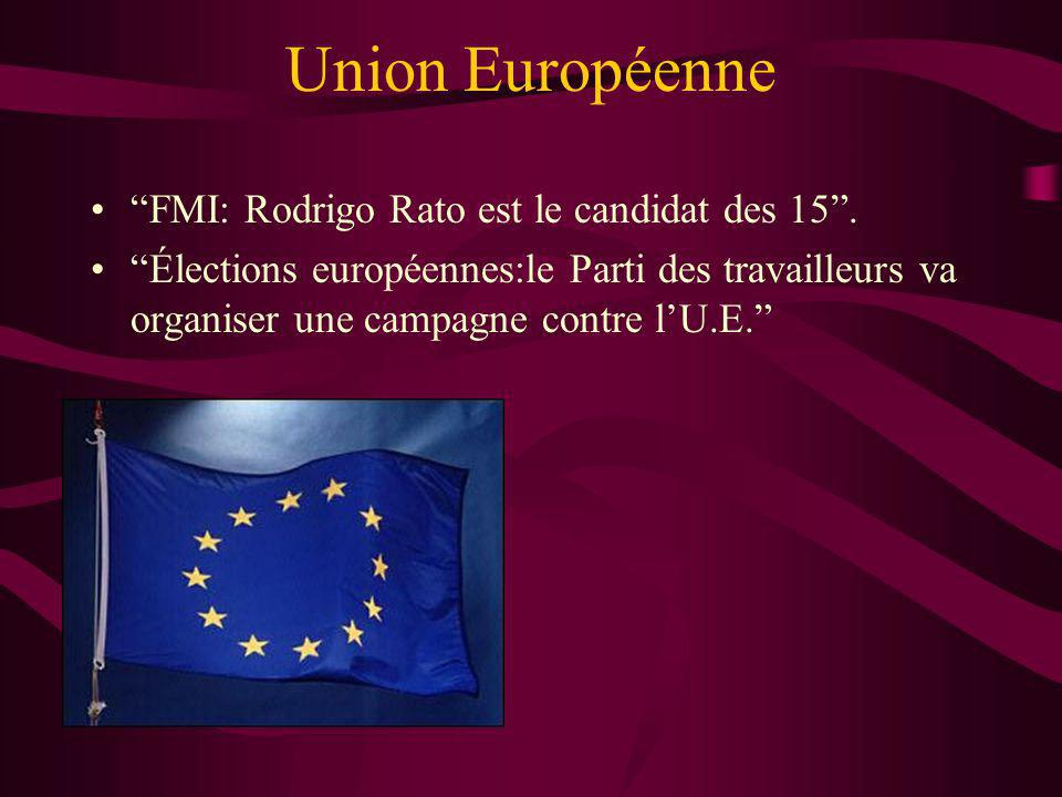 Union Européenne FMI: Rodrigo Rato est le candidat des 15. Élections européennes:le Parti des travailleurs va organiser une campagne contre lU.E.