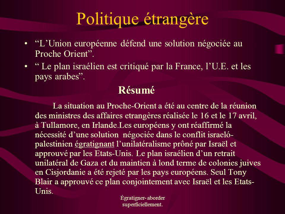 Égratigner- aborder superficiellement. Politique étrangère LUnion européenne défend une solution négociée au Proche Orient. Le plan israélien est crit