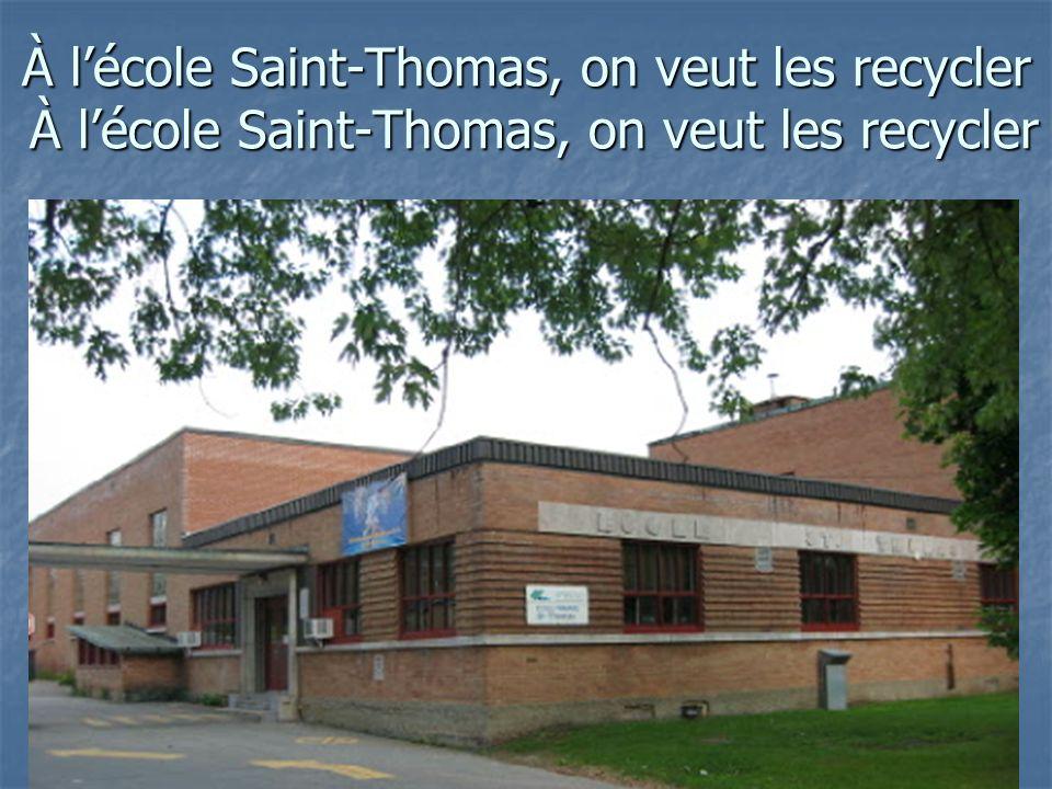 À lécole Saint-Thomas, on veut les recycler À lécole Saint-Thomas, on veut les recycler