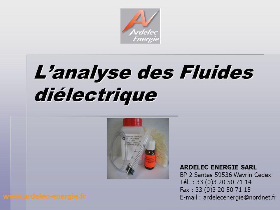 Lanalyse des Fluides diélectrique www.ardelec-energie.fr ARDELEC ENERGIE SARL BP 2 Santes 59536 Wavrin Cedex Tél. : 33 (0)3 20 50 71 14 Fax : 33 (0)3