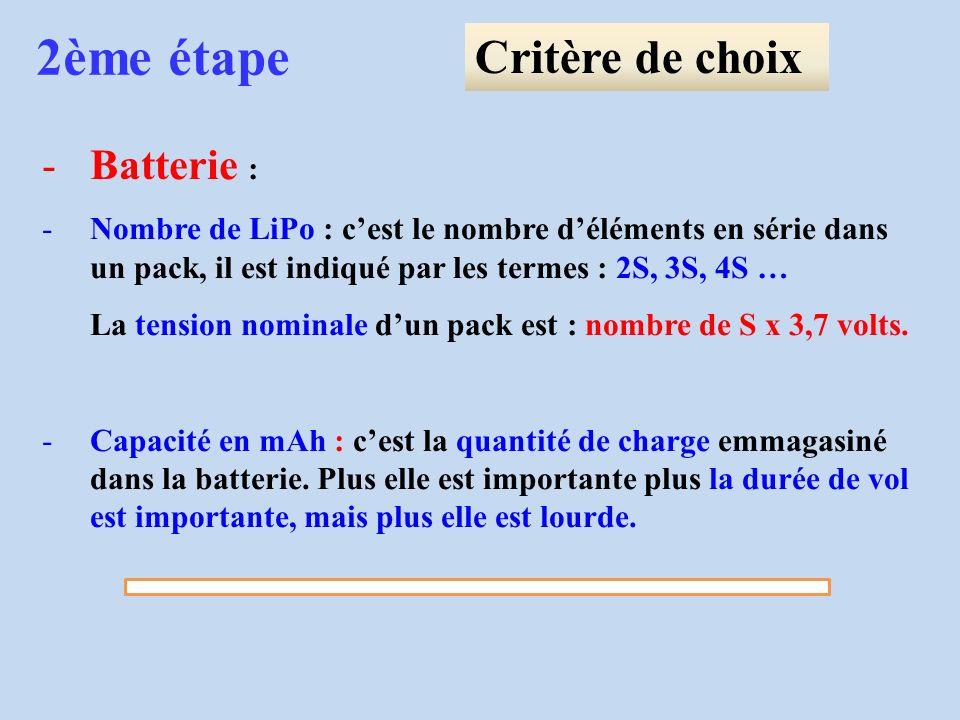 2ème étape -Batterie : -Nombre de LiPo : cest le nombre déléments en série dans un pack, il est indiqué par les termes : 2S, 3S, 4S … La tension nomin