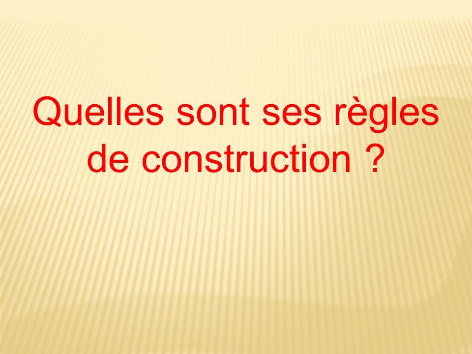 Quelles sont ses règles de construction ?