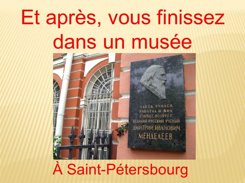 Et après, vous finissez dans un musée À Saint-Pétersbourg