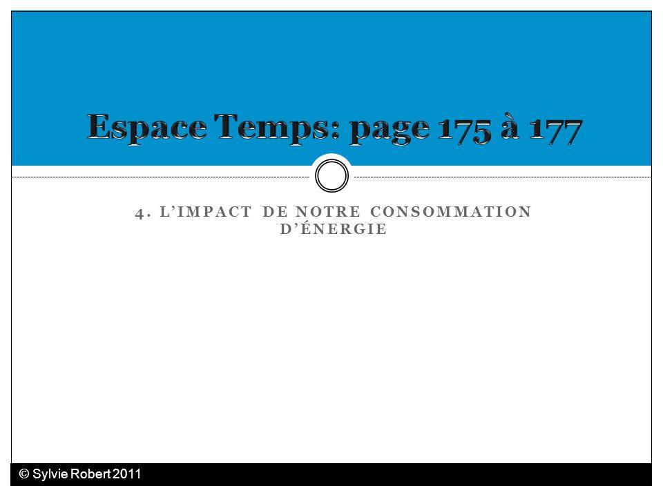 4. LIMPACT DE NOTRE CONSOMMATION DÉNERGIE © Sylvie Robert 2011