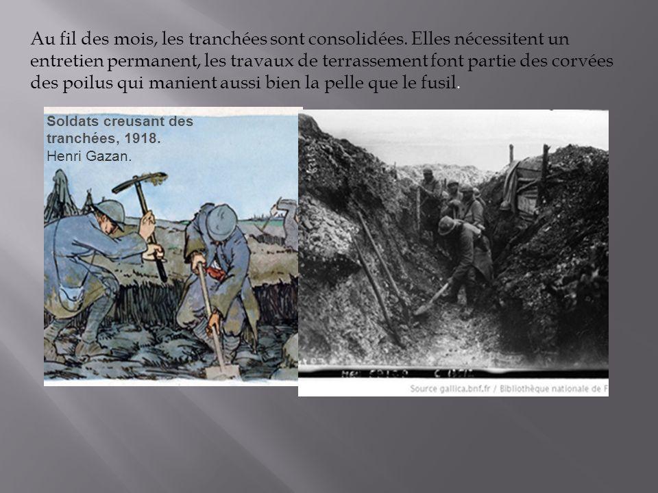 Les conditions de vie des soldats Les tranchées deviennent lun des principaux lieux de vie des poilus où le danger est permanent et les conditions dexistence épouvantables.