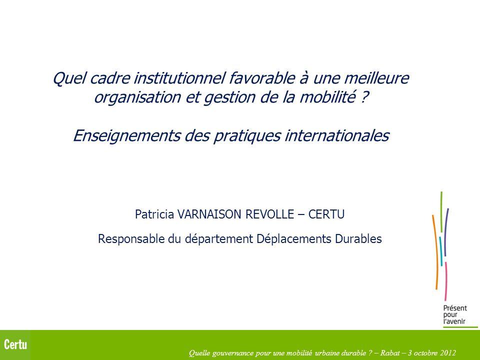 Quelle gouvernance pour une mobilité urbaine durable ? – Rabat – 3 octobre 2012 Quel cadre institutionnel favorable à une meilleure organisation et ge