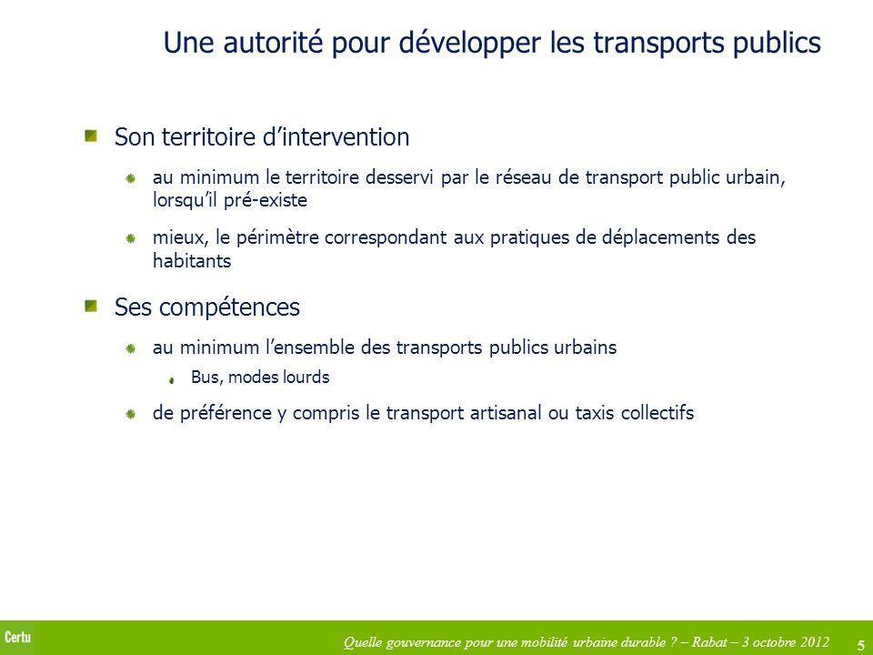 5 Quelle gouvernance pour une mobilité urbaine durable ? – Rabat – 3 octobre 2012 Une autorité pour développer les transports publics Son territoire d