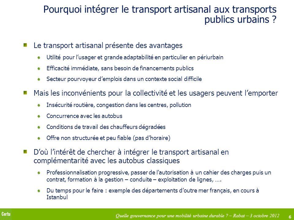 6 Quelle gouvernance pour une mobilité urbaine durable ? – Rabat – 3 octobre 2012 Pourquoi intégrer le transport artisanal aux transports publics urba