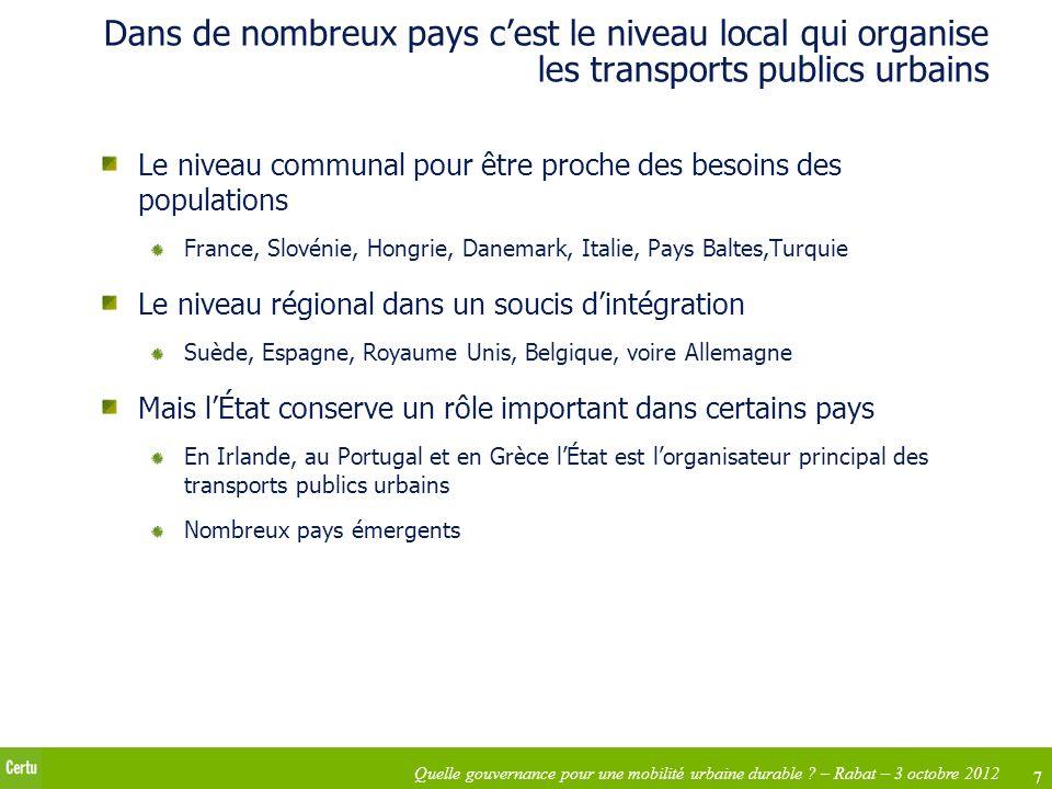 7 Quelle gouvernance pour une mobilité urbaine durable ? – Rabat – 3 octobre 2012 Dans de nombreux pays cest le niveau local qui organise les transpor