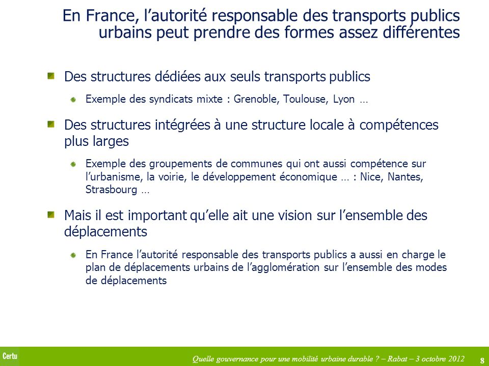 8 Quelle gouvernance pour une mobilité urbaine durable ? – Rabat – 3 octobre 2012 En France, lautorité responsable des transports publics urbains peut