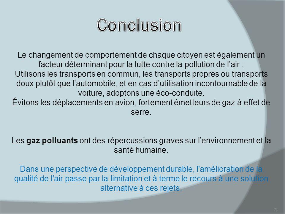 24 Le changement de comportement de chaque citoyen est également un facteur déterminant pour la lutte contre la pollution de lair : Utilisons les tran