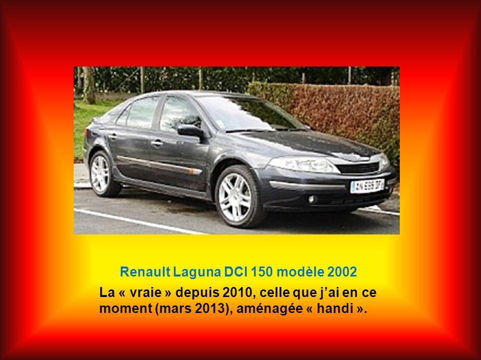 Renault Laguna DCI 150 modèle 2002 La « vraie » depuis 2010, celle que jai en ce moment (mars 2013), aménagée « handi ».