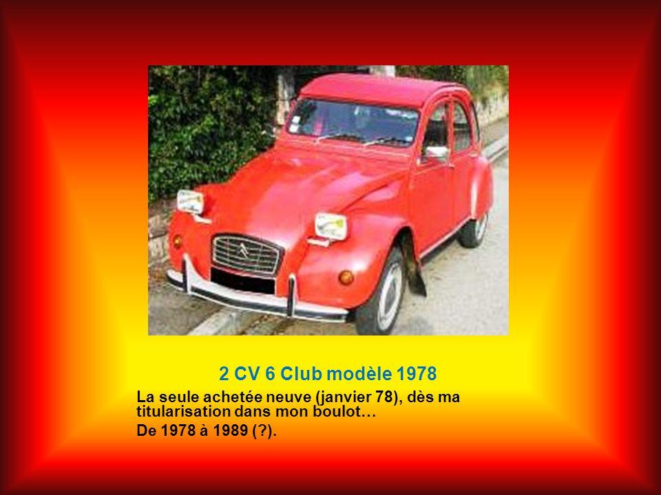 2 CV 6 Club modèle 1978 La seule achetée neuve (janvier 78), dès ma titularisation dans mon boulot… De 1978 à 1989 (?).