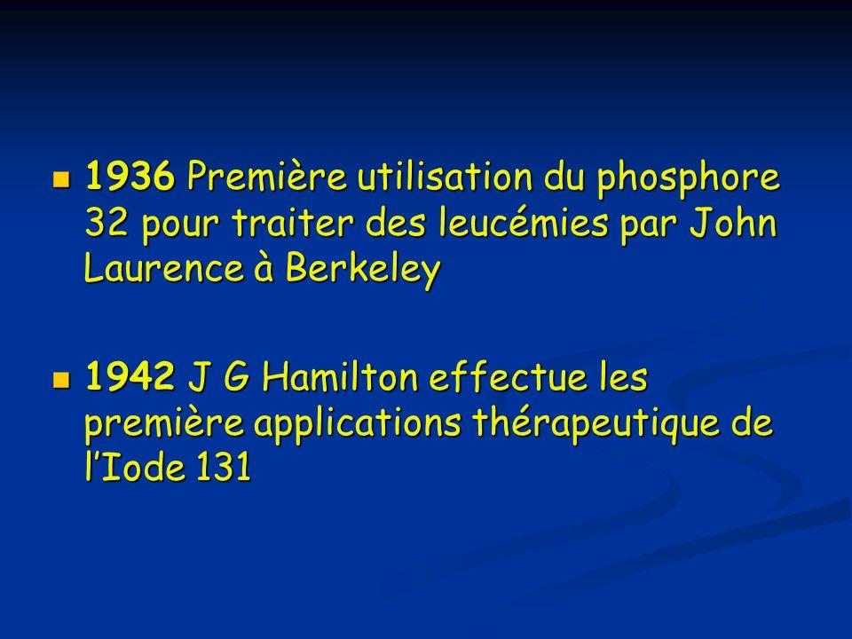 1936 Première utilisation du phosphore 32 pour traiter des leucémies par John Laurence à Berkeley 1936 Première utilisation du phosphore 32 pour trait