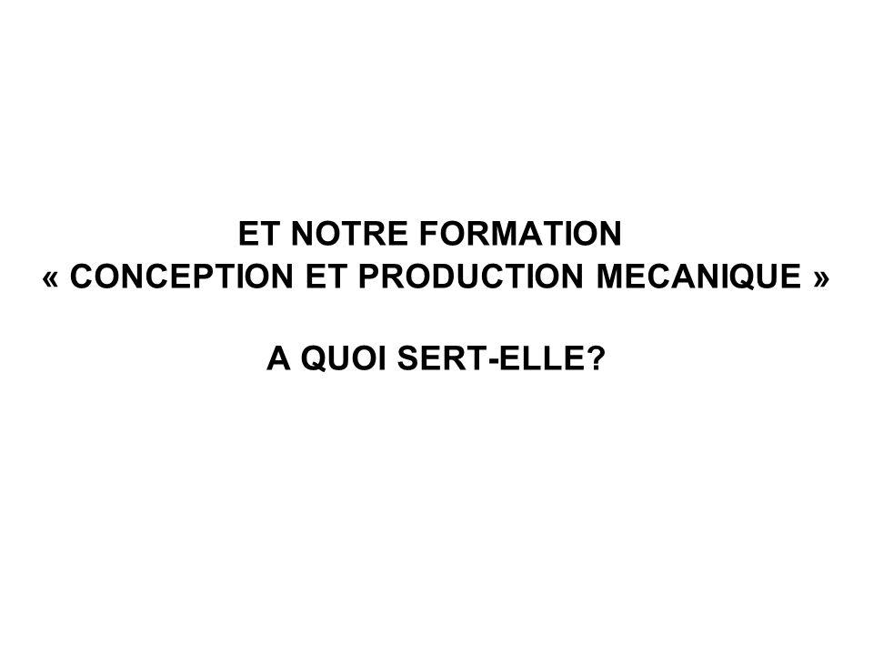 ET NOTRE FORMATION « CONCEPTION ET PRODUCTION MECANIQUE » A QUOI SERT-ELLE?