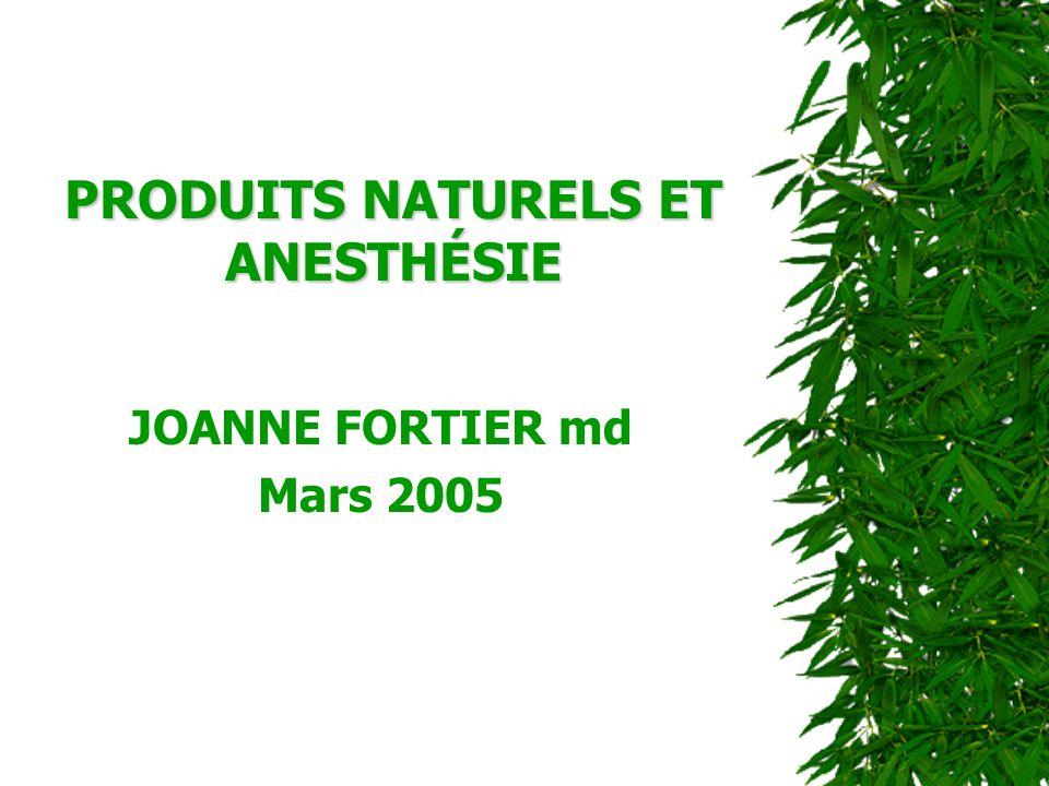 PRODUITS NATURELS ET ANESTHÉSIE JOANNE FORTIER md Mars 2005