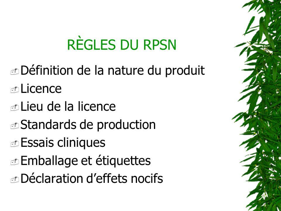 RÈGLES DU RPSN Définition de la nature du produit Licence Lieu de la licence Standards de production Essais cliniques Emballage et étiquettes Déclarat