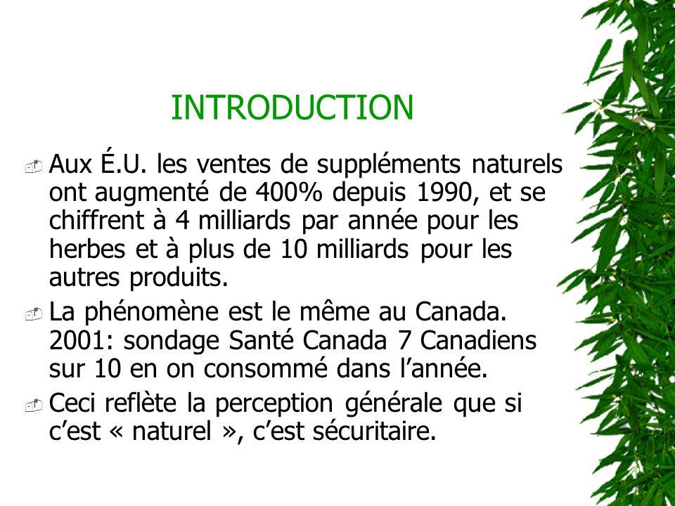 INTRODUCTION Aux É.U. les ventes de suppléments naturels ont augmenté de 400% depuis 1990, et se chiffrent à 4 milliards par année pour les herbes et