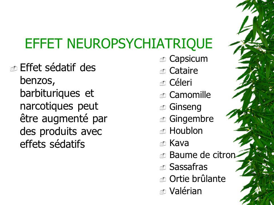 EFFET NEUROPSYCHIATRIQUE Effet sédatif des benzos, barbituriques et narcotiques peut être augmenté par des produits avec effets sédatifs Capsicum Cata