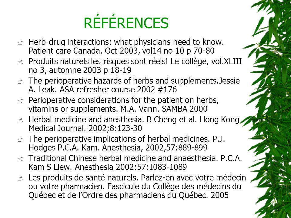 RÉFÉRENCES Herb-drug interactions: what physicians need to know. Patient care Canada. Oct 2003, vol14 no 10 p 70-80 Produits naturels les risques sont