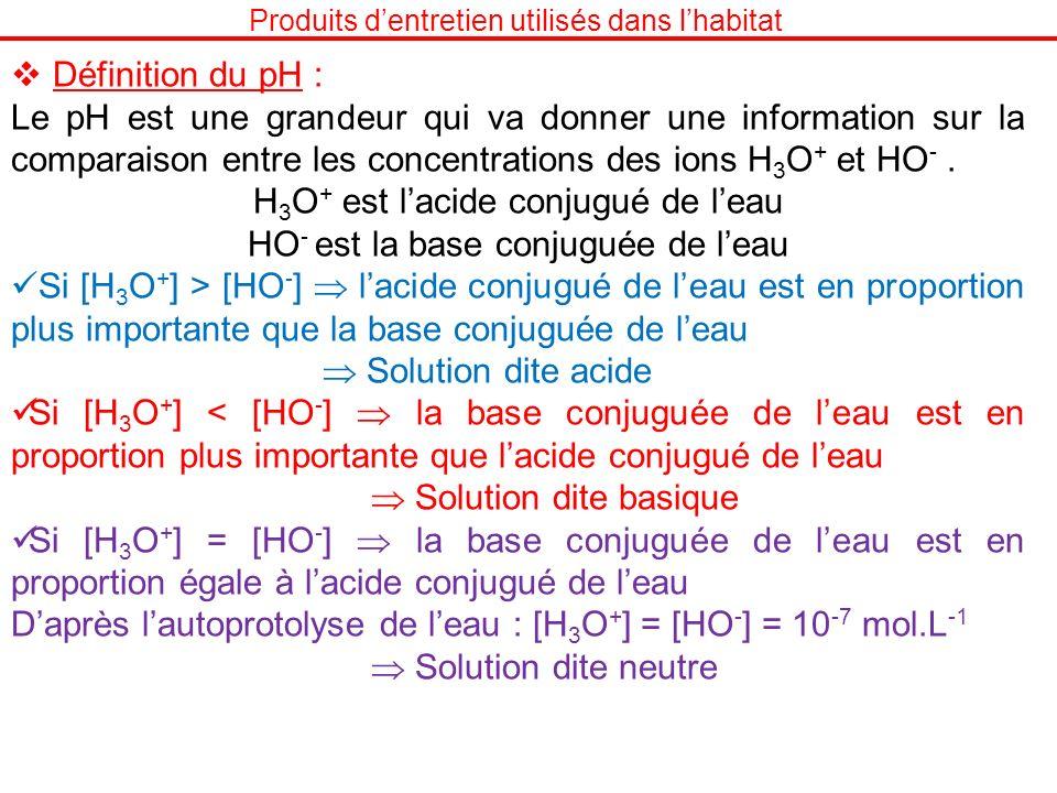 Produits dentretien utilisés dans lhabitat Définition du pH : Le pH est une grandeur qui va donner une information sur la comparaison entre les concen