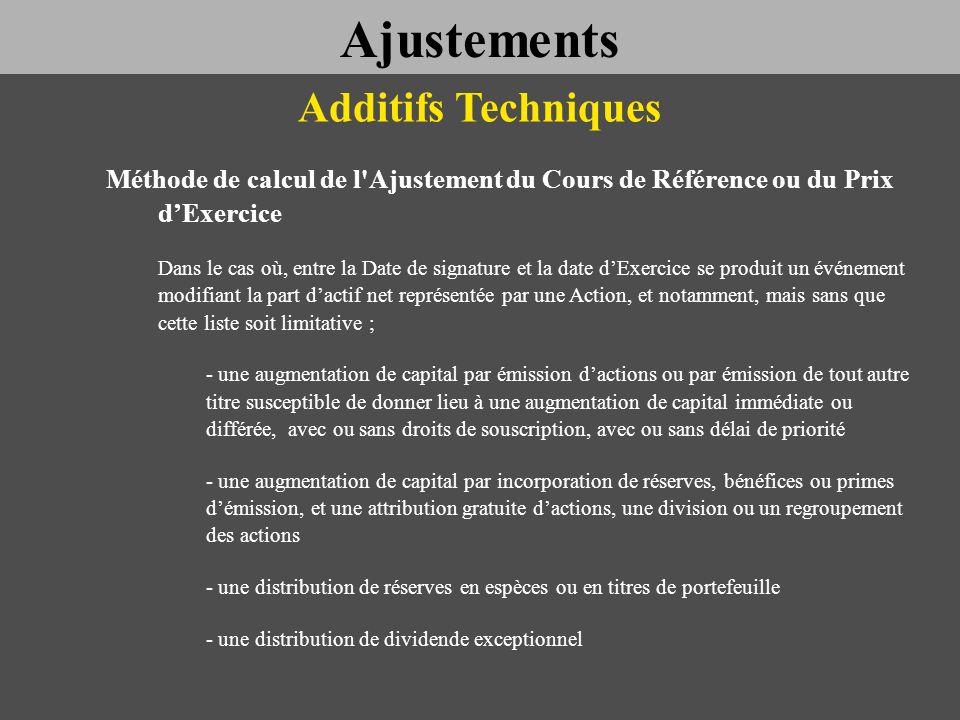 Additifs Techniques Méthode de calcul de l'Ajustement du Cours de Référence ou du Prix dExercice Dans le cas où, entre la Date de signature et la date