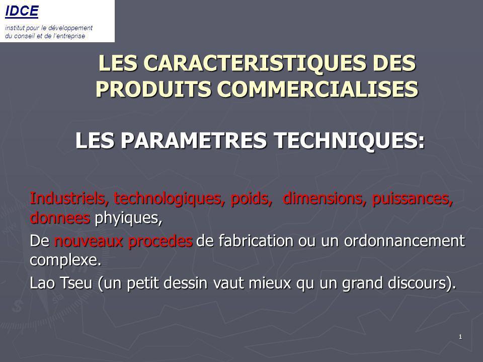 1 LES CARACTERISTIQUES DES PRODUITS COMMERCIALISES LES PARAMETRES TECHNIQUES: Industriels, technologiques, poids, dimensions, puissances, donnees phyi
