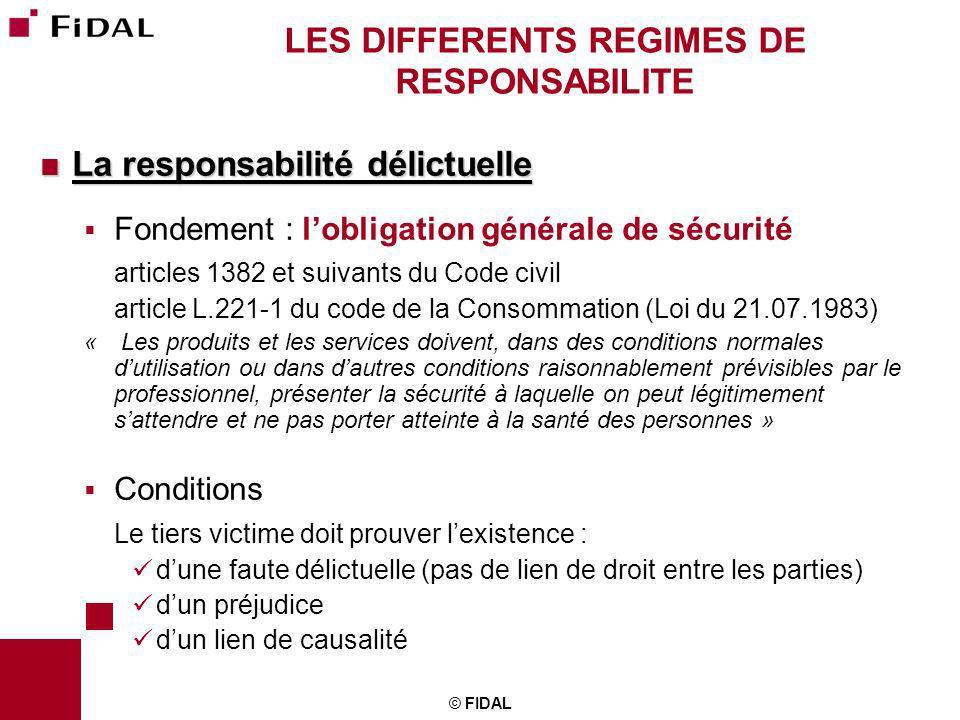 © FIDAL LES DIFFERENTS REGIMES DE RESPONSABILITE La responsabilité délictuelle La responsabilité délictuelle Fondement : lobligation générale de sécur