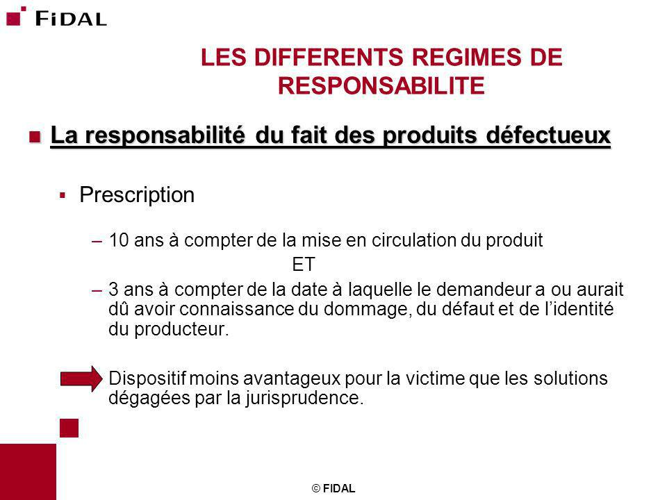 © FIDAL LES DIFFERENTS REGIMES DE RESPONSABILITE La responsabilité du fait des produits défectueux La responsabilité du fait des produits défectueux P
