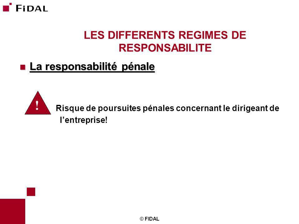 © FIDAL LES DIFFERENTS REGIMES DE RESPONSABILITE La responsabilité pénale La responsabilité pénale Risque de poursuites pénales concernant le dirigean