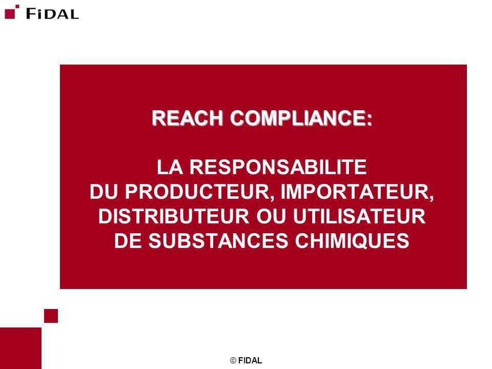 © FIDAL REACH COMPLIANCE: REACH COMPLIANCE: LA RESPONSABILITE DU PRODUCTEUR, IMPORTATEUR, DISTRIBUTEUR OU UTILISATEUR DE SUBSTANCES CHIMIQUES