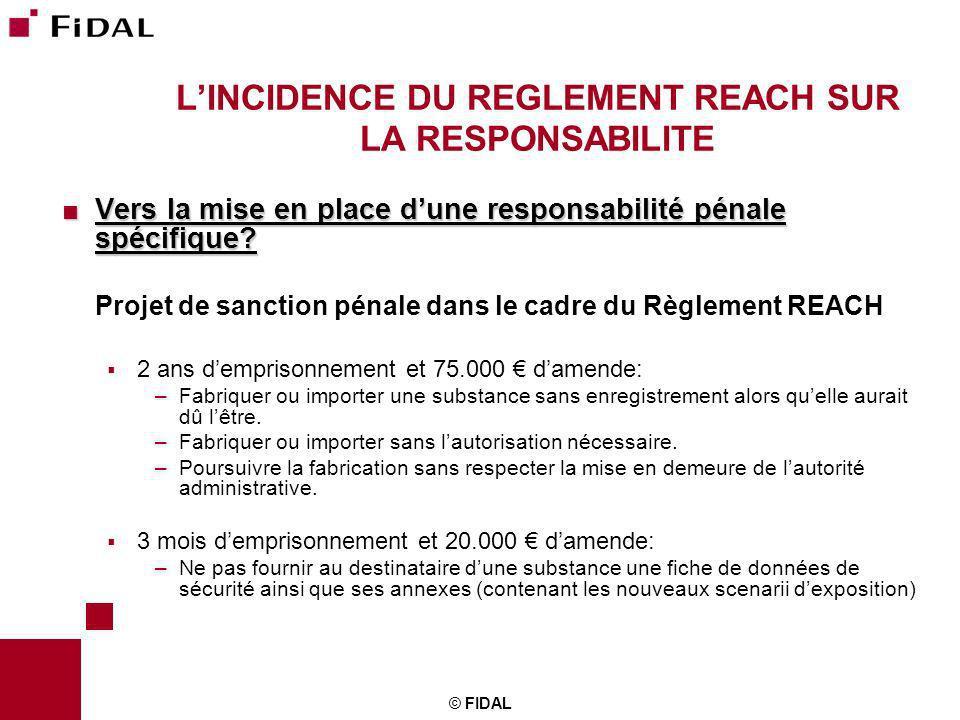 © FIDAL LINCIDENCE DU REGLEMENT REACH SUR LA RESPONSABILITE Vers la mise en place dune responsabilité pénale spécifique? Vers la mise en place dune re