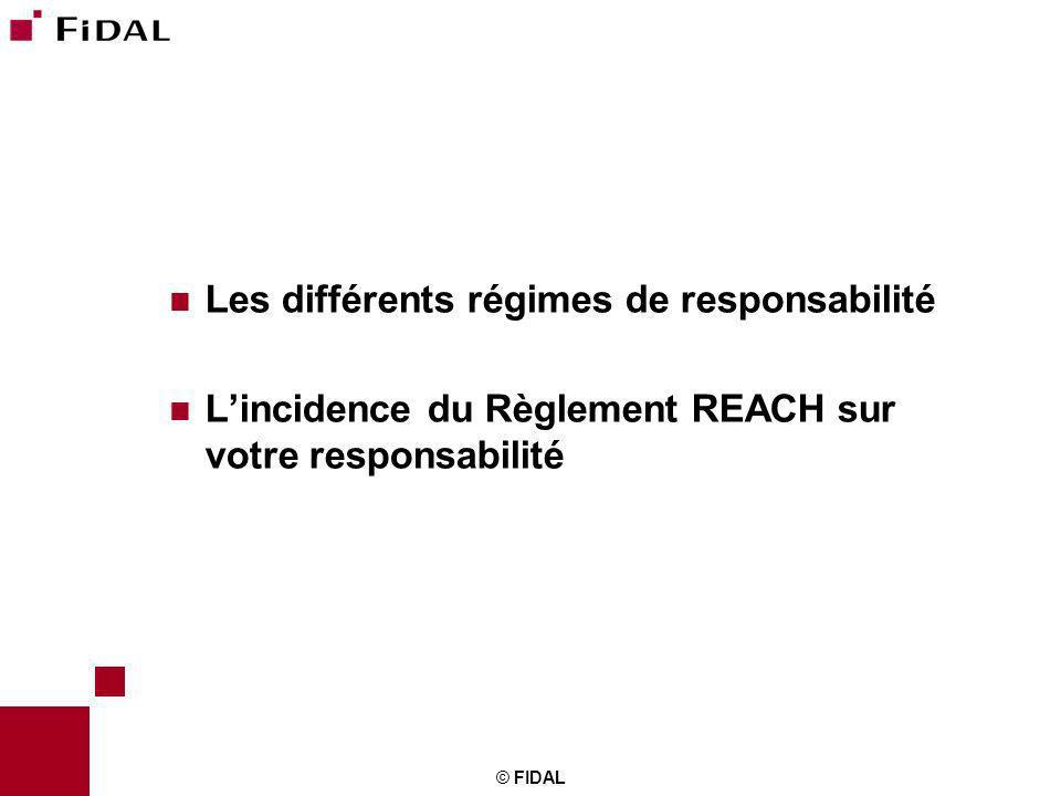 © FIDAL Les différents régimes de responsabilité Lincidence du Règlement REACH sur votre responsabilité