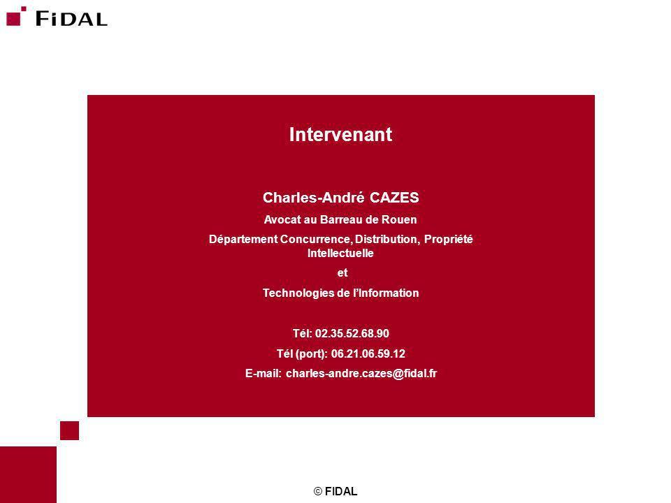 © FIDAL Intervenant Charles-André CAZES Avocat au Barreau de Rouen Département Concurrence, Distribution, Propriété Intellectuelle et Technologies de