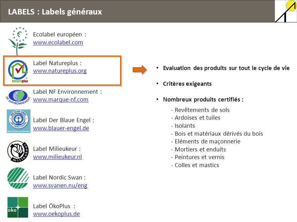 LABELS : Labels généraux Ecolabel européen : www.ecolabel.com Label Natureplus : www.natureplus.org Label NF Environnement : www.marque-nf.com Label D