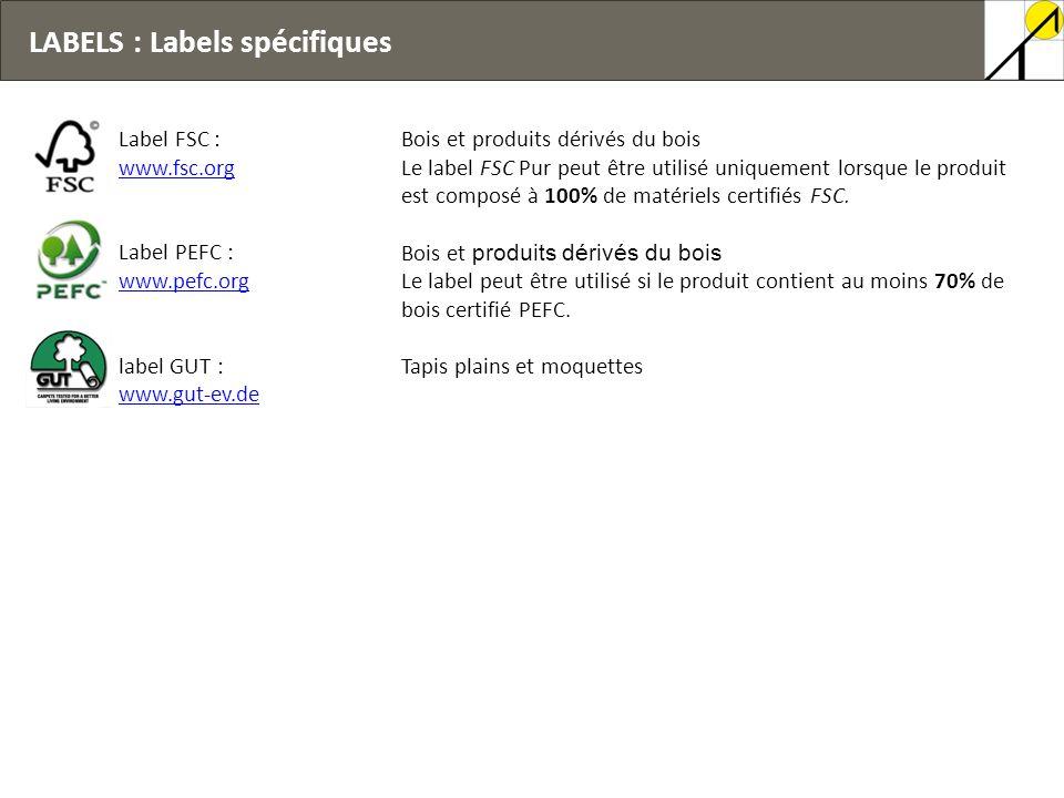 LABELS : Labels spécifiques Label FSC : www.fsc.org Label PEFC : www.pefc.org label GUT : www.gut-ev.de Bois et produits dérivés du bois Le label FSC