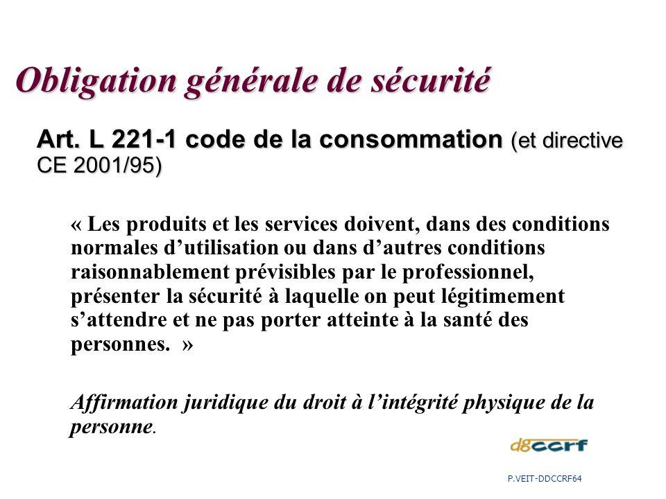 Art. L 221-1 code de la consommation (et directive CE 2001/95) « Les produits et les services doivent, dans des conditions normales dutilisation ou da